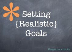 How to set realistic goals for anything we want to do: lose weight, organize, purge junk, get our finances in order; you name it!