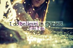 """Every time someone says """"I don't believe in fairies"""" somewhere a fairy falls down dead. So clap you hands!"""