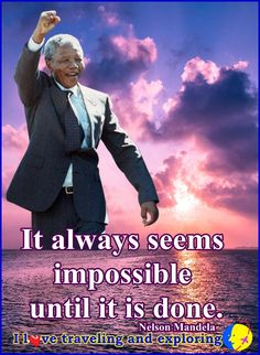 ~It always seems impossible until it is done. ~Nelson Mandela I Love traveling and exploring╭•⊰•*¨❥*•... Like ♥♪♫ Comment ♥♪♫ Share 🌹 You are welcome to our page for more inspirational quotes and images.  #NelsonMandela  #ilovethedreamers, #love, #dreamers, #Archetypal, #Flame, #beauty, #health, #inspiration. #quotes, #2561000sep1st2017, #peace, #joy, #wellbeing, #true, #wisdom, #ArchetypalFlameBeautyHealthandInspiration, , #Ilovetravelingandexploring,