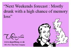 Funny E-card from UKGirlThing. Who wishes this was every weekends forecast?! #Girlsnightout #Henparty