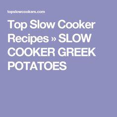 Top Slow Cooker Recipes » SLOW COOKER GREEK POTATOES