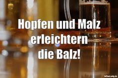 Hopfen und Malz erleichtern die Balz! ... gefunden auf https://www.istdaslustig.de/spruch/4095 #lustig #sprüche #fun #spass