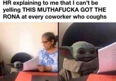 HR explaining to me that I can't be yelling THIS MUTHAFUCKA GOT THE RONA at every coworker who coughs...