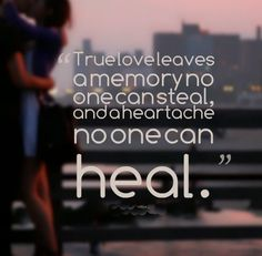 True love leaves a memory no one can steal, and a heartache no one can heal. #love #quotes