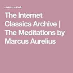 The Internet Classics Archive | The Meditations by Marcus Aurelius