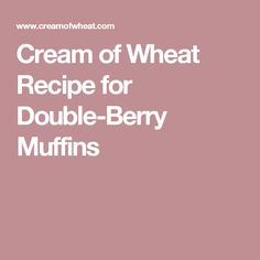 Cream of Wheat Recipe for Double-Berry Muffins