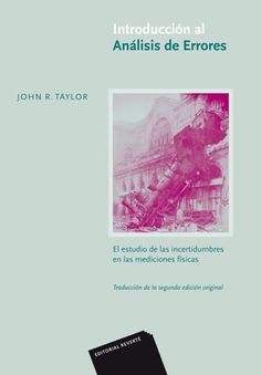 Introducción al análisis de errores : el estudio de las incertidumbres en las mediciones físicas / John R. Taylor ; traducción de la segunda edición original [José María Oller Sala]. Reverté, 2014