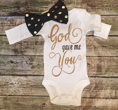 A personal favorite from my Etsy shop https://www.etsy.com/listing/265099635/baby-girl-bodysuit-god-gave-me-you