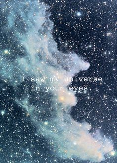 I saw my universe in your eyes. ♡ - saiisandee #saiisdquotes