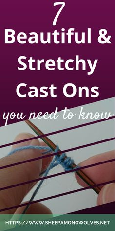 Your cast on edges are too snug for your projects? Do you just want to learn something new? Here are 7 beautiful & stretchy cast ons for you to try out!