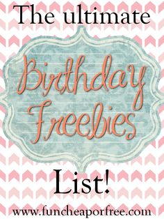 "The Fun Cheap or Free Queen: FREEBIES for your birthday! The ultimate ""Free Birthday ___"" list."