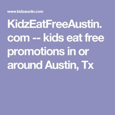 KidzEatFreeAustin.com -- kids eat free promotions in or around Austin, Tx