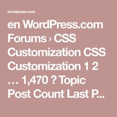 en WordPress.com Forums › CSS Customization CSS Customization 1 2 … 1,470 → Topic Post Count Last Poster Freshness New to WordPress.com? Resources to get started. 1 7 months A note to our volunteers 1 8 months Best Practices & Community Standards 1 supernovia 3 years Learning about CSS 1 coffeemanmatt 10 years Forums and Support in Other…
