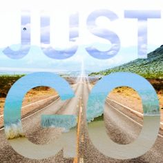 Just Go  - travel quote quotes inspiration