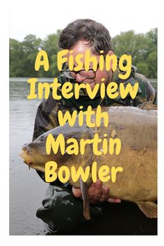 Martin Bowler: An Interview Article on Fishing Fishing Tips, Britain, Interview