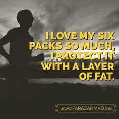 I LOVE MY SIX PACKS SO MUCH, I PROTECT IT WITH A LAYER OF FAT. ✌️ #funny #motivation #motivationalquotes #inspiration #inspirationalquotes #awesomewords #wisdom #wordsofwisdom #quote #quoteoftheday #qotd #lifequotes #fitnessmotivation #openmind #adventure #love #kindness #positivevibes #bekind #benice #altruism #beawesome #kind #genuine #begenuine #authenticity #integrity  #Syedfarazahmad #luxury