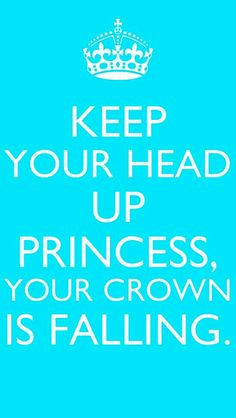 Come on keep it up. Can't have your crown falling.