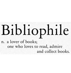 I am an unabashed bibliophile.