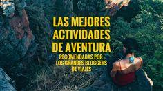 Las mejores actividades de aventura recomendadas por los grandes bloggers de viajes.