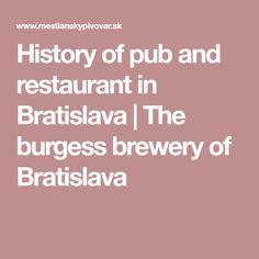 History of pub and restaurant in Bratislava | The burgess brewery of Bratislava