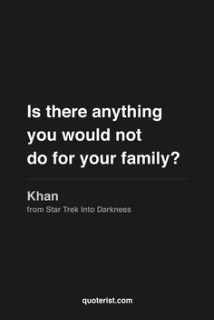 """""""Is there anything you would not do for your family?""""  - Khan from Star Trek Into Darkness. #StarTrekIntoDarkness #moviequotes #movies #quotes"""
