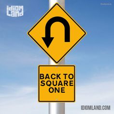 """""""Go back to square one"""" means """"to start from the beginning"""". Example: If this…"""