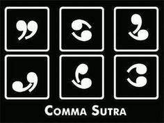 comma sutra ~~ need I say more?