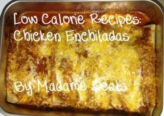 Low Calorie Recipes: Chicken Enchiladas! - Madame Deals, Inc. 159 calories per enchilada