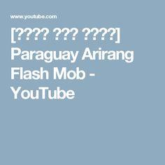 [파라과이 아리랑 플래시몹] Paraguay Arirang Flash Mob - YouTube