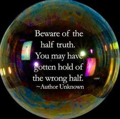 Beware of the half truth ...you may have gotten hold of the wrong half. #happiness www.OneMorePress.com