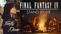 Final Fantasy XV Theme - Stand By Me Piano Final Fantasy Xv, Stand By Me, Finals, Piano, Game, Music, Movies, Movie Posters, Stay With Me