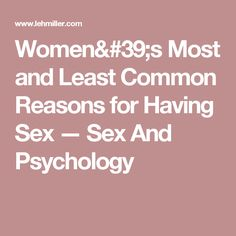 Women's Most and Least Common Reasons for Having Sex — Sex And Psychology