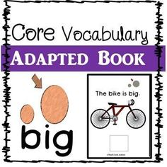"""This Freebie is part of a bigger bundle.. Check it out!!  Core Vocabulary Adapted Book BUNDLEThis is an adapted book for the CORE vocabulary word """"BIG"""". Read through the book with a student to practice modeling core vocabulary using a core board, communication device, or other form of AAC."""