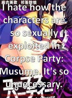 I hate how the characters are so sexually exploited in Corpse Party: Musume. It's so unnecessary.