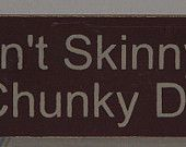 $14.33 Primitive Wood Sign We Don't Skinny Dip We Chunky Dunk. Click on link for details.