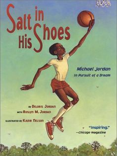 Information about the book, Salt in His Shoes: Michael Jordan in Pursuit of a Dream: the Fiction, Paperback, by Deloris Jordan and Roslyn M. Jordan (Simon & Schuster Books for Young Readers, Nov Michael Jordan Story, Text To World, Kadir Nelson, Leader In Me, Guidance Lessons, Mentor Texts, Character Education, Children's Literature, American Literature