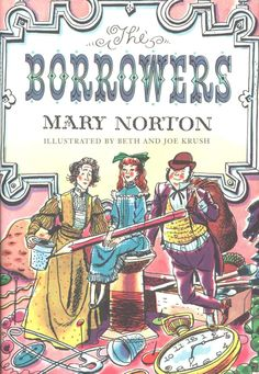 "The Borrowers by Mary Norton, 1952, the first book in the Borrowers five book series. Pod, Homily and their adventurous and sometimes rebellious daughter Arrietty are a family belonging to the race of Borrowers, tiny humans who live in the walls, floors and other concealed parts of large country homes and ""borrow"" necessary food and other objects in order to survive."