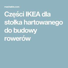 Części IKEA dla stołka hartowanego do budowy rowerów