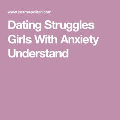 Dating Struggles Girls With Anxiety Understand