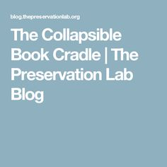 The Collapsible Book Cradle | The Preservation Lab Blog