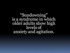 Sundowning an Anxiety Syndrome in Elderly Dementia Patients
