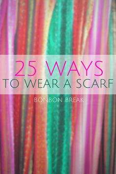 25 Ways to Wear a Scarf.... now that we have made all kinds of scarfs we need to know how to wear them.   ha