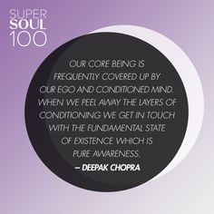 """Deepak Chopra Quote - SuperSoul 100 """"Our core being is frequently covered up by our ego and conditioned mind. When we peel away…"""