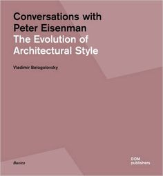 Conversations with Peter Eisenman : the evolution of architectural style / Vladimir Belogolovsky. Berlin : DOM Publishers, [2016]