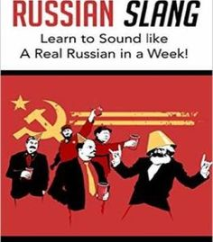Russian Slang: Sound Like A Real Russian In A Week!: Learn All The Latest Slang Words & Phrases PDF