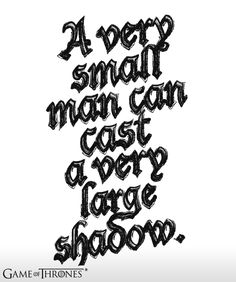 """""""A very small man can cast a very large shadow."""" - Varys #gameofthrones"""