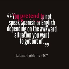 You pretend to not speak spanish or english depending on the awkward situation moment you want to get out of