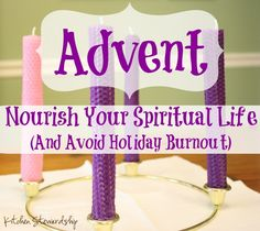 Nourish Your Spiritual Life with Advent (And Avoid the Holiday Burnout) :: via Kitchen Stewardship