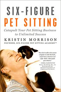 Book Review: Six-Figure Pet Sitting: Catapult Your Pet Sitting Business to Unlimited Success. This is a must read for pet sitters!