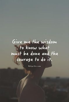 Give me the wisdom to know what must be done and the courage to do it life quotes quotes quote inspirational quotes life quotes and sayings Missing Quotes, Great Quotes, Quotes To Live By, Me Quotes, Motivational Quotes, Inspirational Quotes, Being Done Quotes, Wisdom Quotes, Blessed Quotes